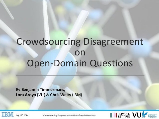 CrowdsourcingDisagreement on Open-Domain QuestionsJuly 18th 2014 Crowdsourcing Disagreement on Open-Domain Questions By Be...