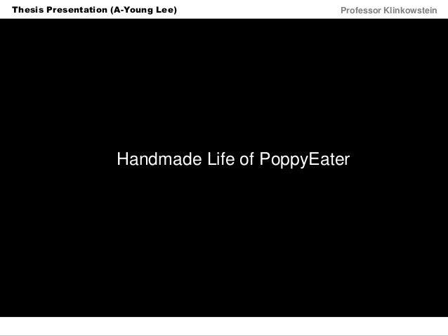 Horizon Projects Workshop Professor KlinkowsteinThesis Presentation (A-Young Lee) Handmade Life of PoppyEater