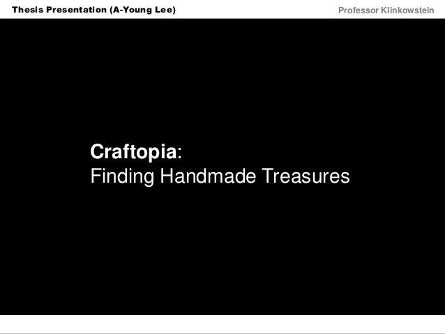 Horizon Projects Workshop Professor KlinkowsteinThesis Presentation (A-Young Lee) Craftopia: Finding Handmade Treasures