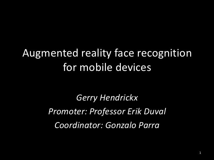 Augmented reality face recognition      for mobile devices           Gerry Hendrickx     Promoter: Professor Erik Duval   ...