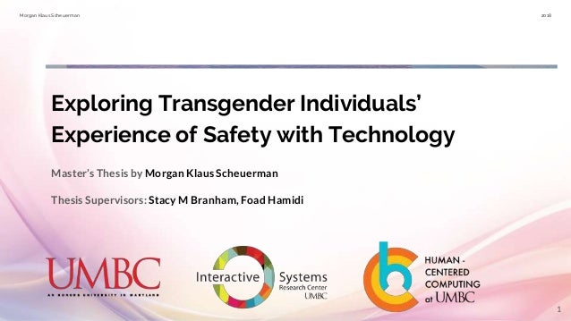 Morgan Klaus Scheuerman 2018 Exploring Transgender Individuals' Experience of Safety with Technology Master's Thesis by Mo...