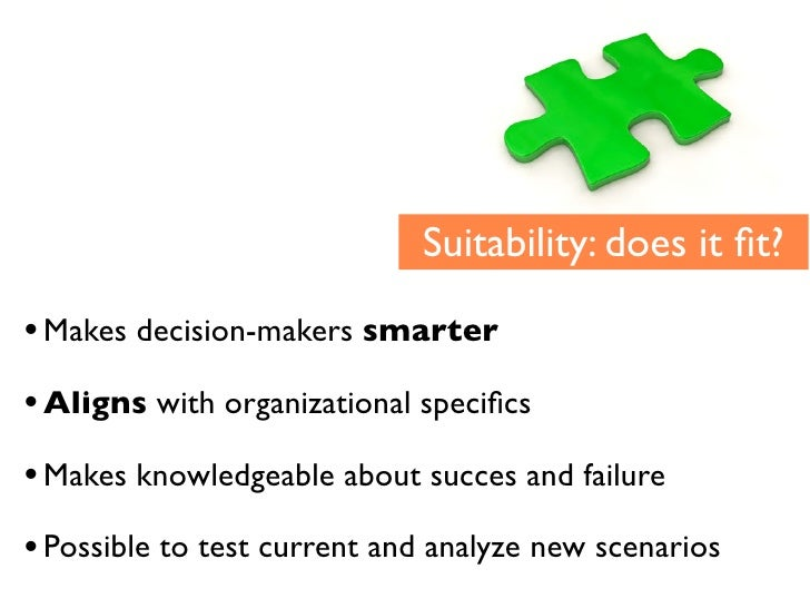 Suitability: does it fit?  • Makes decision-makers smarter • Aligns with organizational specifics • Makes knowledgeable abou...