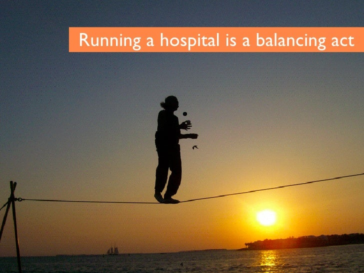 Running a hospital is a balancing act                  4