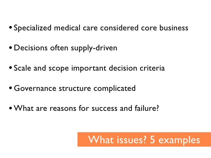 • Specialized medical care considered core business • Decisions often supply-driven • Scale and scope important decision c...