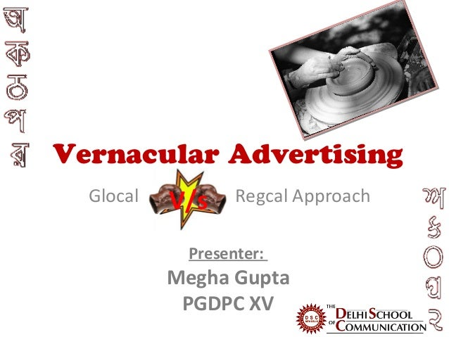 Vernacular Advertising  Glocal   v/s           V/s    Regcal Approach            Presenter:           Megha Gupta         ...
