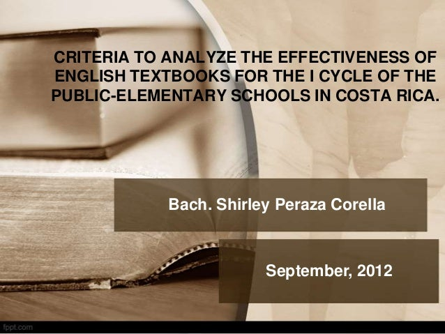 CRITERIA TO ANALYZE THE EFFECTIVENESS OF ENGLISH TEXTBOOKS FOR THE I CYCLE OF THE PUBLIC-ELEMENTARY SCHOOLS IN COSTA RICA....