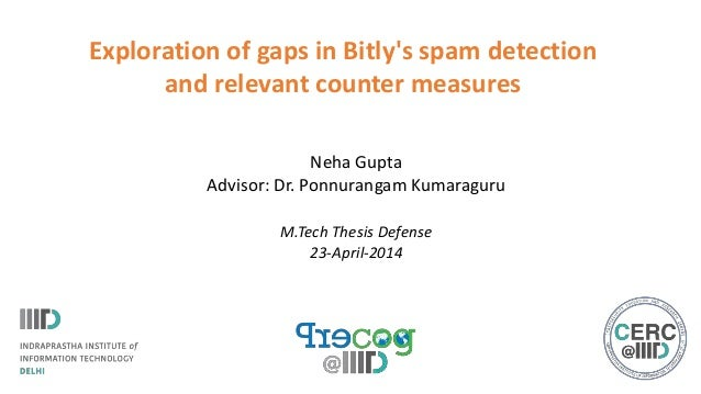 Exploration of gaps in Bitly's spam detection and relevant counter measures Neha Gupta Advisor: Dr. Ponnurangam Kumaraguru...