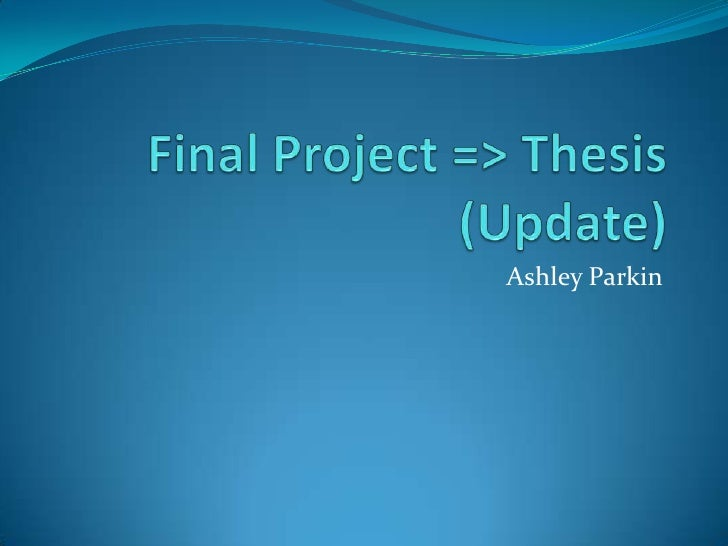 Final Project => Thesis (Update)<br />Ashley Parkin<br />