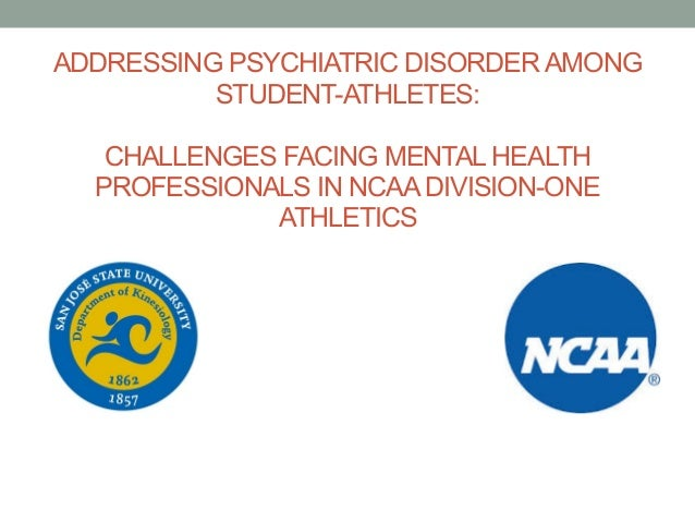 Addressing Psychiatric Disorder Among Student Athletes Challenges Fa