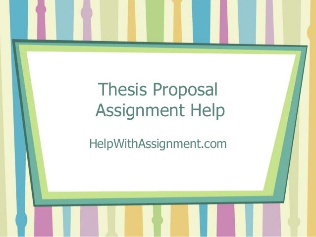 Thesis Proposal Assignment Help HelpWithAssignment.com