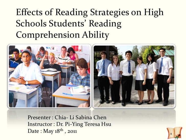Effects of Reading Strategies on HighSchools Students' ReadingComprehension Ability  Presenter : Chia- Li Sabina Chen  Ins...