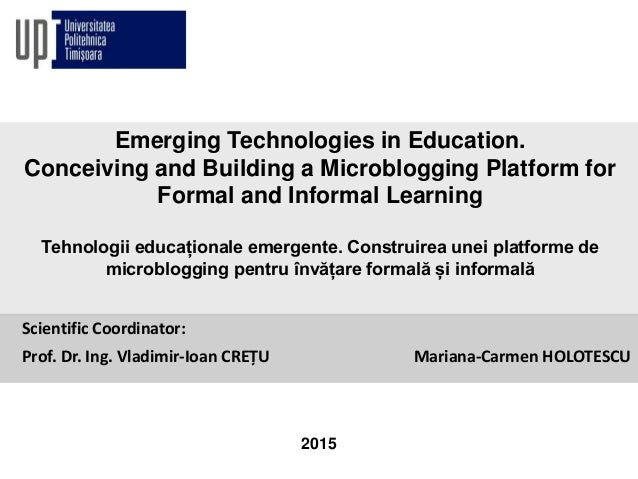 Emerging Technologies in Education. Conceiving and Building a Microblogging Platform for Formal and Informal Learning Tehn...