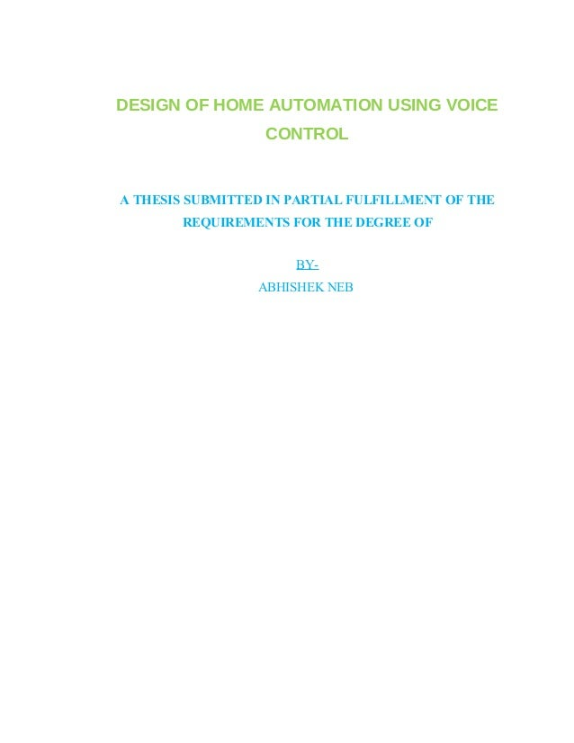 DESIGN OF HOME AUTOMATION USING VOICE  CONTROL  A THESIS SUBMITTED IN PARTIAL FULFILLMENT OF THE  REQUIREMENTS FOR THE DEG...