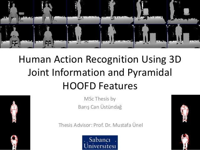 Human Action Recognition Using 3D Joint Information and Pyramidal HOOFD Features MSc Thesis by Barış Can Üstündağ Thesis A...