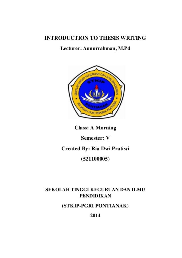 INTRODUCTION TO THESIS WRITING Lecturer: Aunurrahman, M.Pd Class: A Morning Semester: V Created By: Ria Dwi Pratiwi (52110...