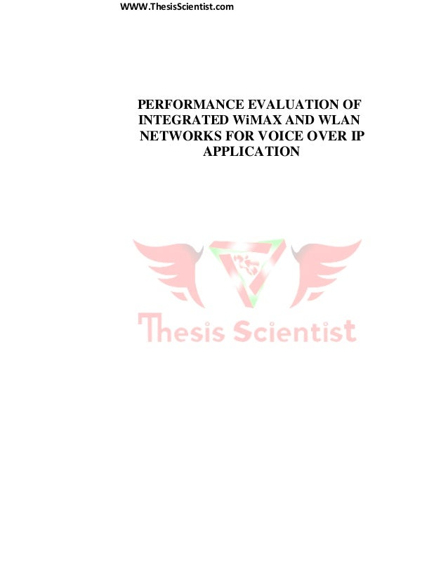 WWW.ThesisScientist.com PERFORMANCE EVALUATION OF INTEGRATED WiMAX AND WLAN NETWORKS FOR VOICE OVER IP APPLICATION