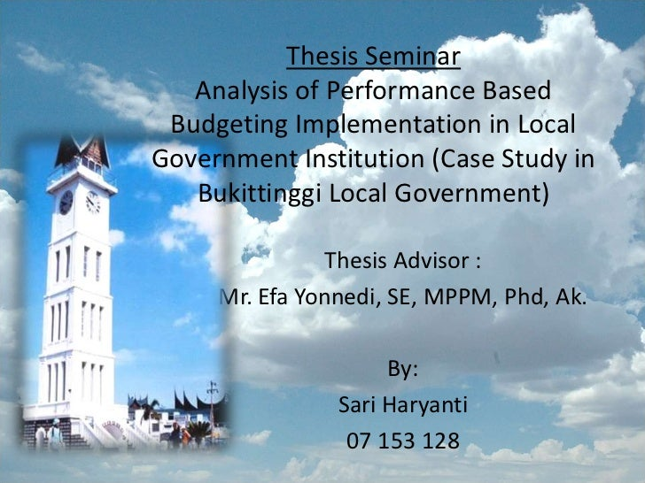Thesis Seminar   Analysis of Performance Based Budgeting Implementation in LocalGovernment Institution (Case Study in   Bu...