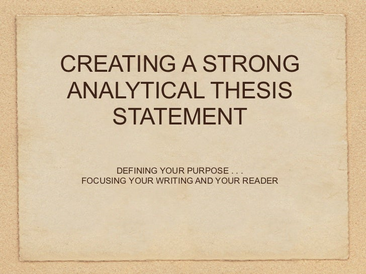 CREATING A       STRONG   ANALYTICAL   DEFINING YOUR PURPOSE . . .FOCUSING YOUR WRITING AND YOUR