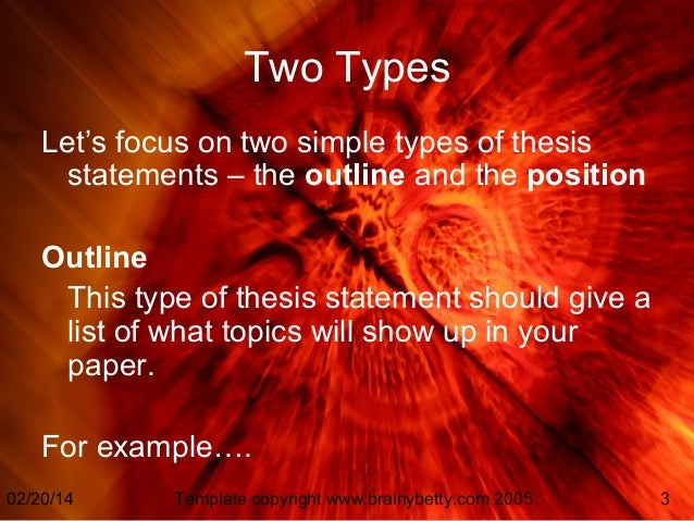 types of thesis statements A thesis statement usually appears at the middle or end of the introductory paragraph of a paper, and it offers a concise summary of the main point or claim of the essay, research paper, etcit is usually expressed in one sentence, and the statement may be reiterated elsewhere it contains the topic and the controlling idea there are two types of thesis statements: direct and indirect.