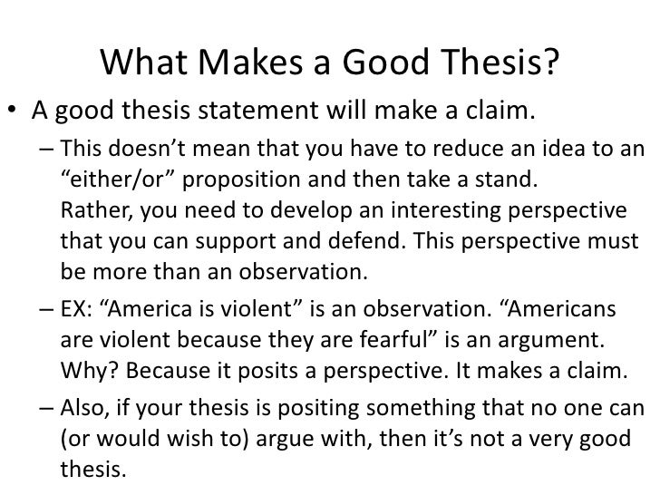 which are good thesis Here are some characteristics of good thesis statements, with samples of good and poor ones  a thesis statement must come at the end of the first paragraph.