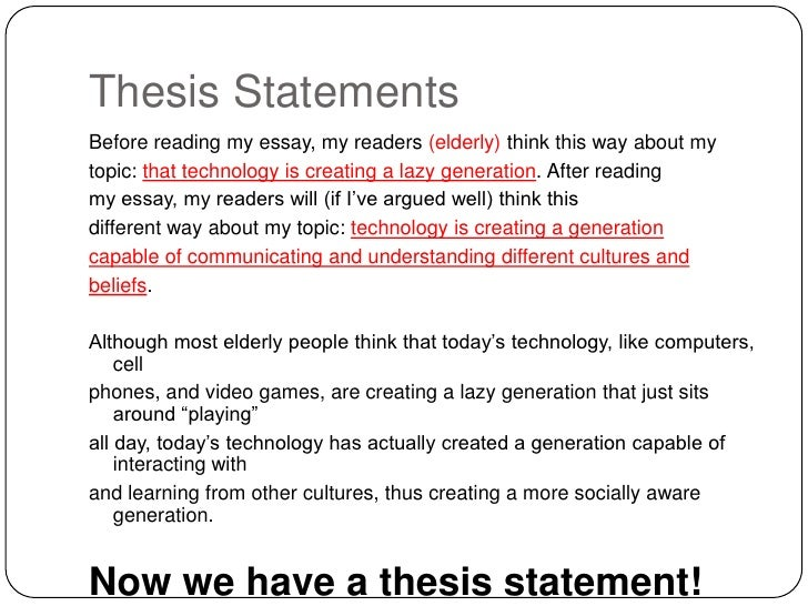 good thesis statement on technology Creating a thesis statement -an effective thesis statement is not just a statement of fact or a description of a topic a good thesis statement describes for the reader what your particular position is on an issue technology in a variety of ways.