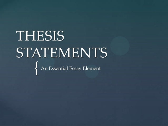 { THESIS STATEMENTS An Essential Essay Element