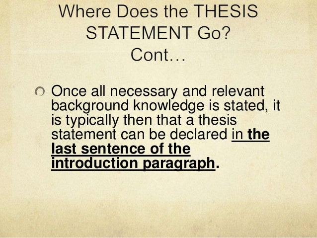 where does the thesis statement go in a 5 paragraph essay Where does a thesis statement go in apa format first and foremost is the introduction of the entire piece of writing where does a thesis statement go in apa format.