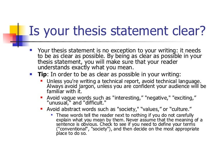 clear thesis Your thesis statement should be as clear and specific as possible by being as clear as possible in your thesis statement, you will make sure that your reader understands exactly what you mean.