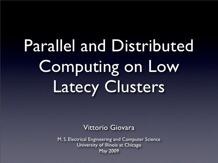 Parallel and Distributed   Computing on Low     Latecy Clusters                  Vittorio Giovara     M. S. Electrical Eng...