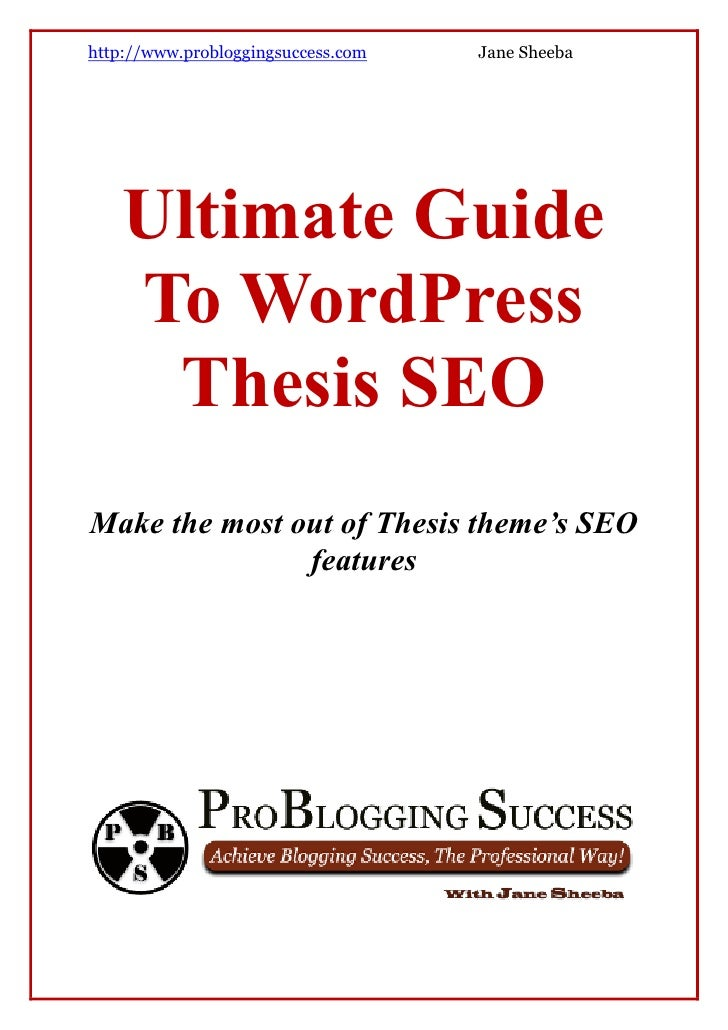http://www.probloggingsuccess.com   Jane Sheeba    Ultimate Guide    To WordPress     Thesis SEOMake the most out of Thesi...