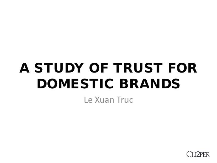 A STUDY OF TRUST FOR  DOMESTIC BRANDS       Le Xuan Truc