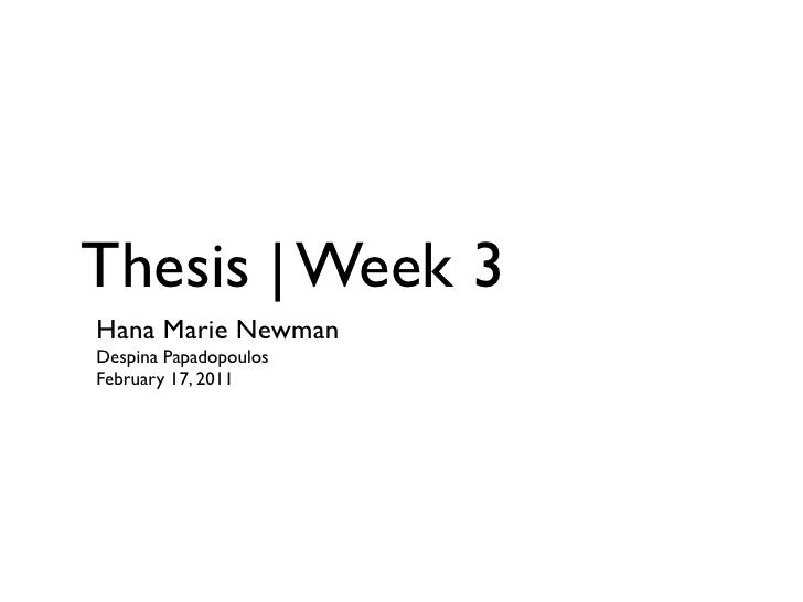 Thesis | Week 3Hana Marie NewmanDespina PapadopoulosFebruary 17, 2011