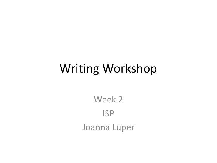Writing Workshop<br />Week 2<br />ISP<br />Joanna Luper<br />