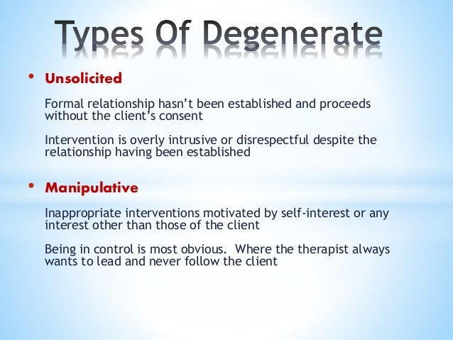 • Prescriptive Degeneration: - * Benevolent take-over Creating dependency by giving advice to an insecure client who needs...
