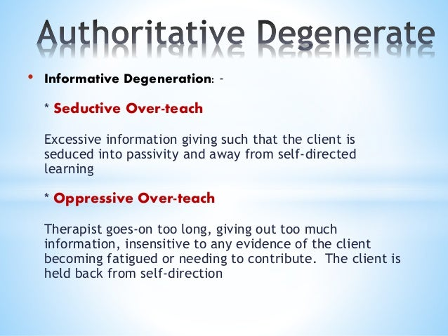 • Cathartic Degeneration: - * Encouraging Dramatisation Therapist mistakes dramatisation for catharsis then colludes and e...