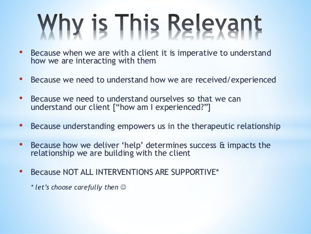 • Because when we are with a client it is imperative to understand how we are interacting with them • Because we need to u...