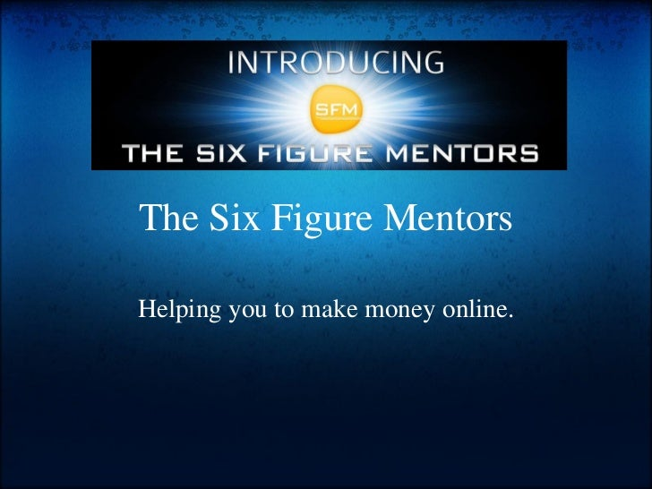 The Six Figure Mentors Helping you to make money online.