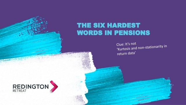 THE SIX HARDEST WORDS IN PENSIONS