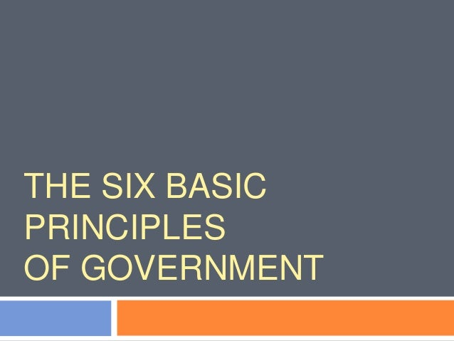 THE SIX BASIC PRINCIPLES OF GOVERNMENT