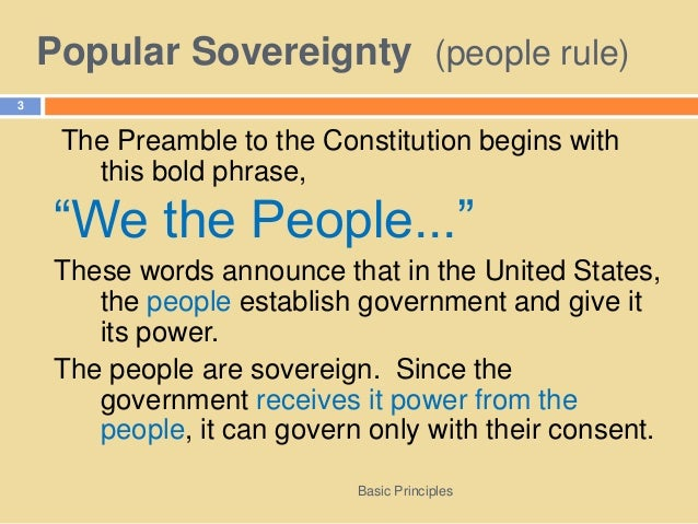six principles of government The six basic principles of government click on the pictures to see a real life example popular sovereignty popular sovereignty is defined as a doctrine in political theory that government is created by and subject to the will of the people.