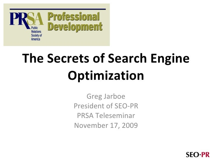 The Secrets of Search Engine Optimization Greg Jarboe President of SEO-PR PRSA Teleseminar November 17, 2009