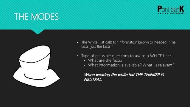 3cbf8ebfd37 6. THE MODES • The White Hat calls for information known or needed.