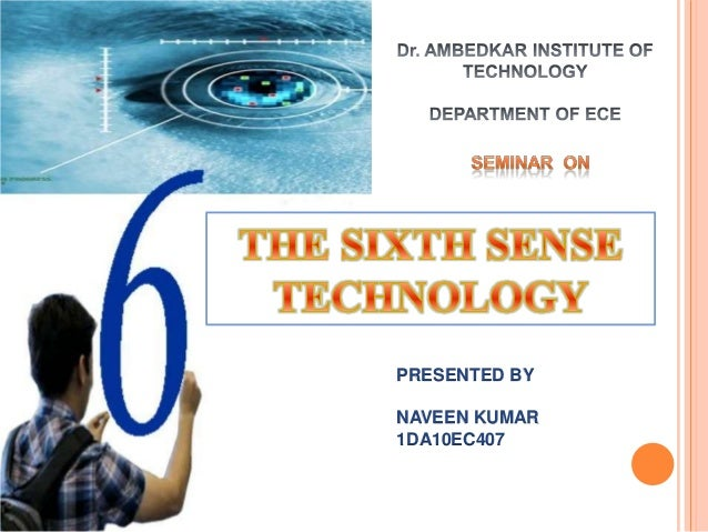 the sixth sense technology complete ppt the sixth sense technology complete ppt presented bynaveen kumar1da10ec407