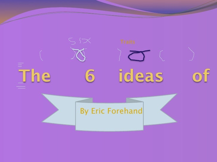 Traits     The    6       ideas     of       By Eric Forehand