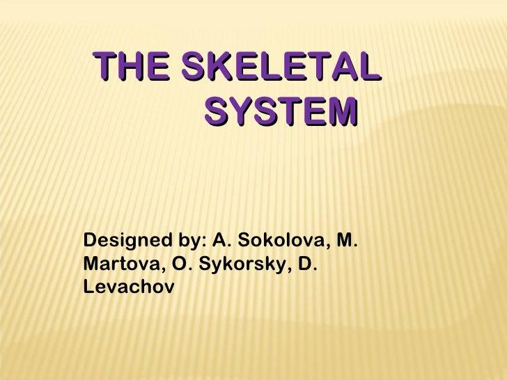 THE SKELETAL     SYSTEMDesigned by: A. Sokolova, M.Martova, O. Sykorsky, D.Levachov
