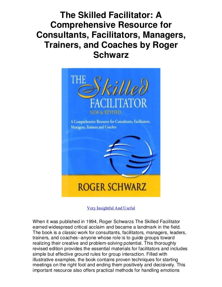 The Skilled Facilitator: A   Comprehensive Resource for Consultants, Facilitators, Managers,  Trainers, and Coaches by Rog...