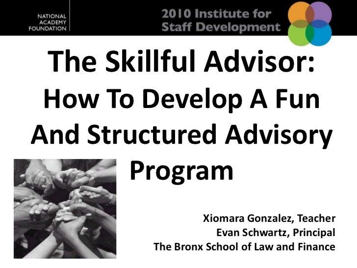 The Skillful Advisor: <br />How To Develop A Fun And Structured Advisory Program<br />Xiomara Gonzalez, Teacher<br />Evan ...
