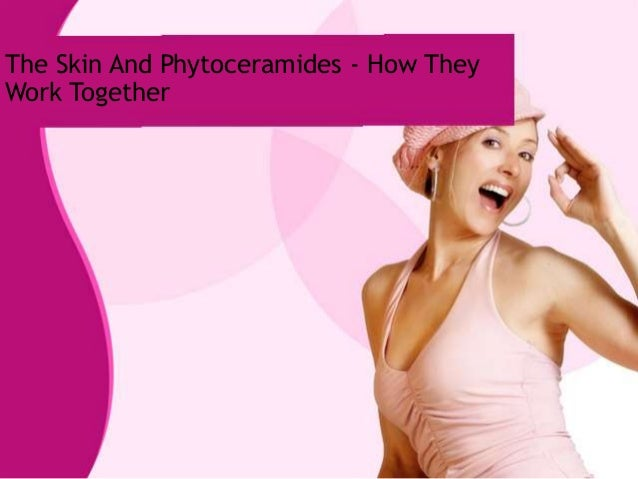 The Skin And Phytoceramides - How They Work Together