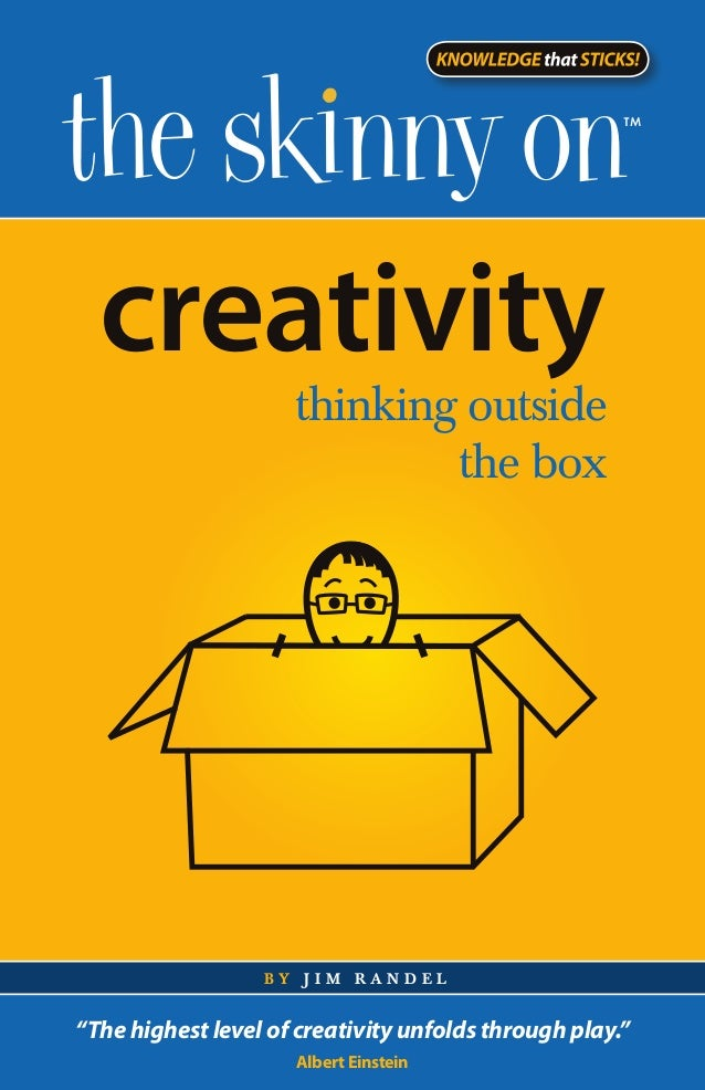 """creativity                     thinking outside                             the box                  by jim randel""""The hig..."""