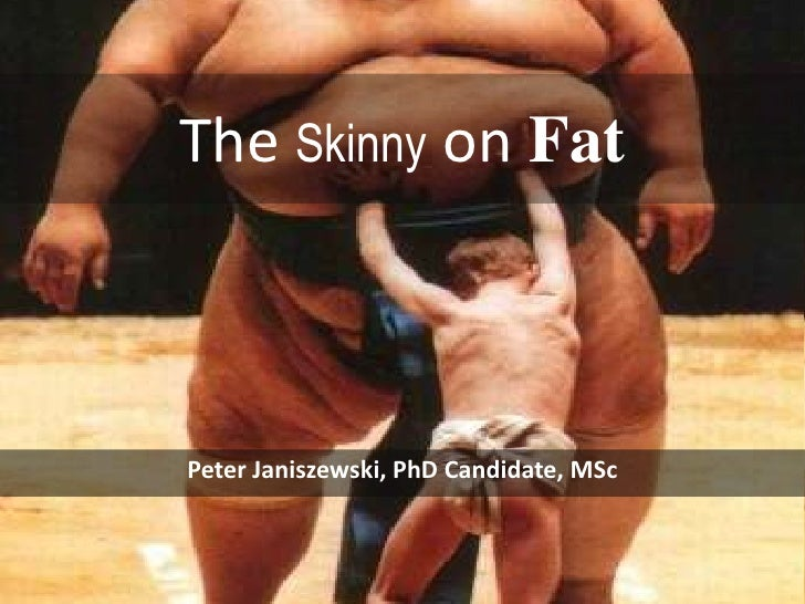The Skinny on Fat<br />Peter Janiszewski, PhD Candidate, MSc<br />